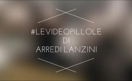 #UnVideoAlGiorno evolve e diventa #LeVideoPillole di ArrediLanzini